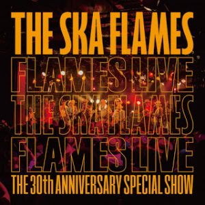 Ska Flames - 2015 - Flames Live The 30th Anniversary Special Show