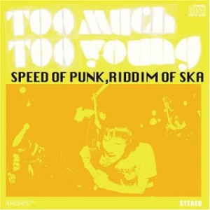 Too Much Too Young - 2008 - Speed Of Punk, Riddim Of Ska