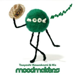 Tsuyoshi Kawakami & His Moodmakers - 2010 - Moodsteady