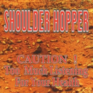 Shoulder Hopper - 1997 - Caution! Too Much Listening For Your Health
