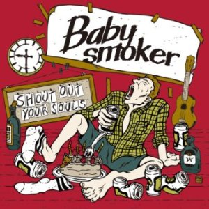 Baby Smoker - 2014.04.16 - Shout out Your Souls