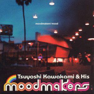 Tsuyoshi Kawakami & His Moodmakers - 2003 - Moodmakers' Mood