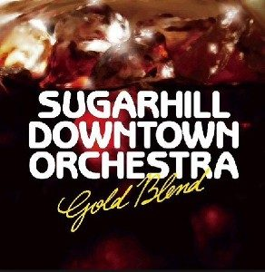 Sugarhill Downtown Orchestra - 2006 - Gold Blend