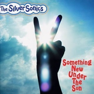 The Silver Sonics - 2002 - Something New Under The Sun
