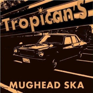 Tropican'S - 2010 - Mughead Ska