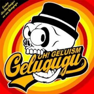 Gelugugu - 2008.01.23 - Oh! Geluism