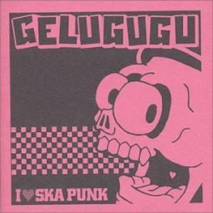 Gelugugu - 2001.04.25 - I Love Ska Punk EP