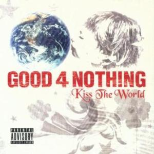 Good4nothing - 2007 - Kiss The World