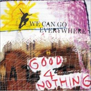 Good4Nothing - 2004 - We Сan Go Everywhere