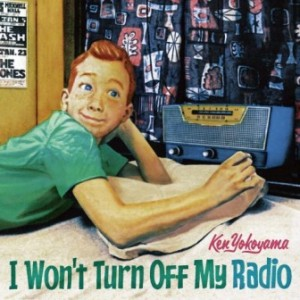 Ken Yokoyama - 2015.07.08 - I Won't Turn Off My Radio (ЕР)