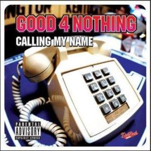 Good4nothing - 2004 - Calling My Name