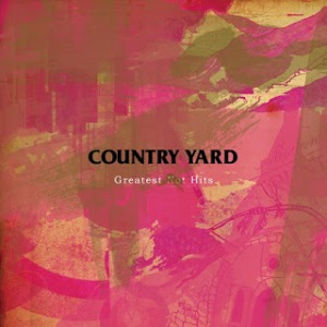 Country Yard - 2019 - Greatest Not Hits