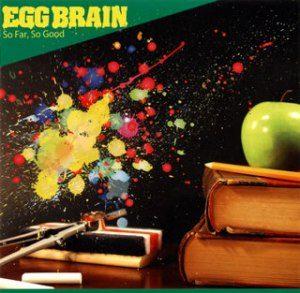 Egg Brain - 2009.03.04 - So Far, So Good