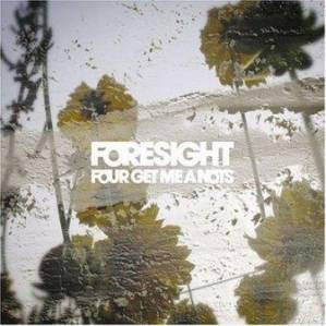 Four Get Me A Nots - 2008 - Foresight
