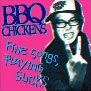 BBQ Chickens - 2003 - Fine Songs Playing Sucks