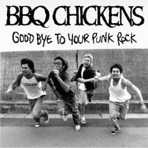 BBQ Chickens - 2002 - Good Bye To Your Punk Rock