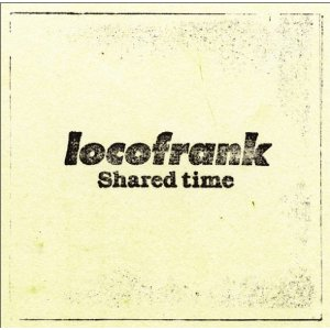 Locofrank - 2005 - Shared Time