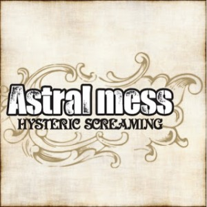 Astralmess - 2010 - Hysteric Screaming