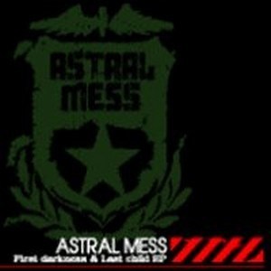 Astralmess - 2006 - First Darkness & Last Child