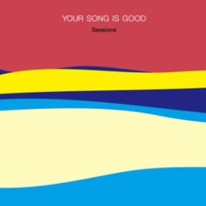 Your Song Is Good - 2019 - Sessions
