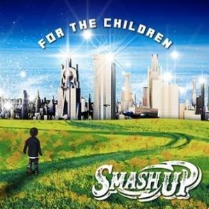 Smash up - 2017.07.12 - FOR THE CHILDREN