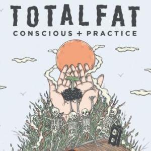 Totalfat - 2018.10.03 - Conscious+Practice