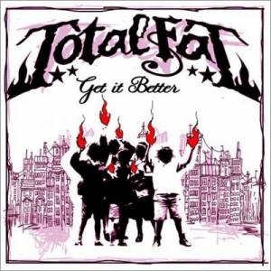 Totalfat - 2005.03.02 - Get It Better