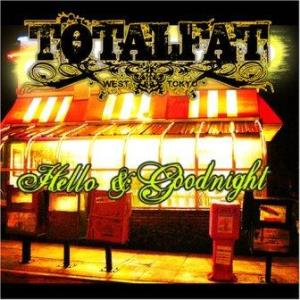 Totalfat - 2007.04.25 - Hello & Goodnight