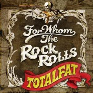 Totalfat - 2009.05.20 - For Whom The Rock Rolls