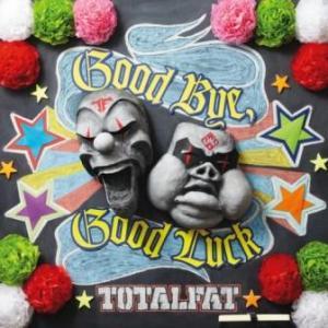 Totalfat - 2012.01.18 - Good Bye,Good Luck[Single]