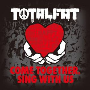 Totalfat - 2015 - Come Together, Sing With Us