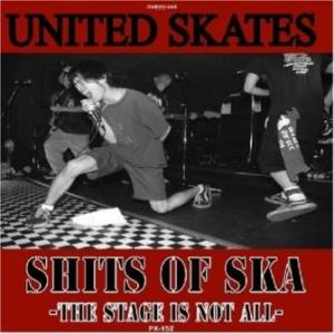 United Skates - 2006 - Shits Of Ska -The Stage Is Not All