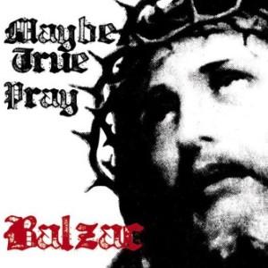 Balzac - 2008 - Maybe True / Pray