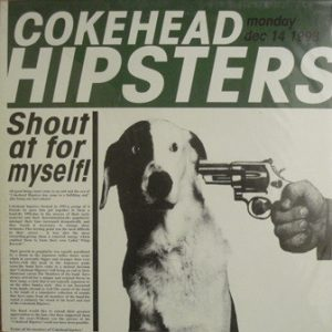 Cokehead Hipsters - 1998 - Shout at for myself!