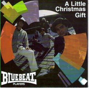 Blue Beat Players - 1999 - A Little Christmas Gift