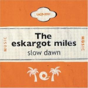 The Eskargot Miles - 2006 - Slow Dawn