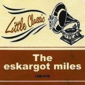 The Eskargot Miles - 2007 - Little Classic