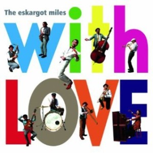 The Eskargot Miles - 2012 - With Love