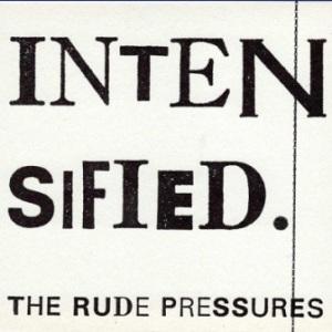 The Rude Pressures - 2009 - Intensified