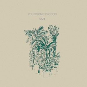 Your Song Is Good - 2013 - Out