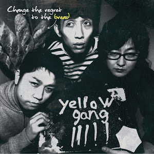 Yellow Gang - 2013 - Change The Regret To The Bread