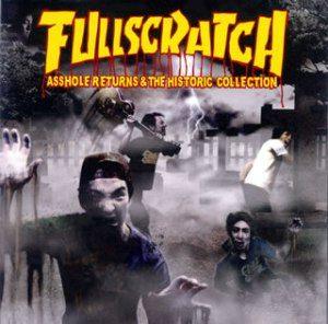 Fullscratch - 2007 - Asshole Returns & The Historic Collection