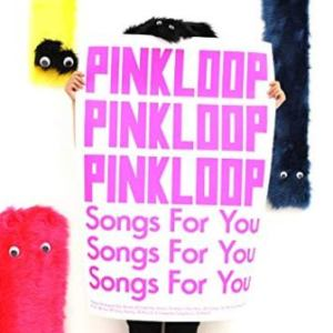 Pinkloop - 2009 - Songs For You