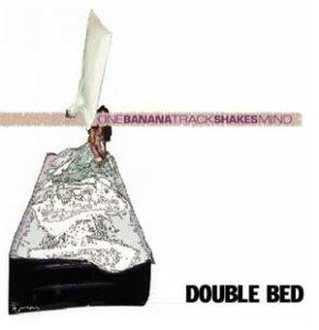 One Track Mind & Banana Shakes  - 2000 - Double Bed - Double Bed (Split)