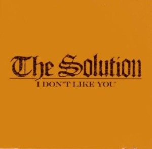 The Solution - 2003 - I Don't Like You (EP)