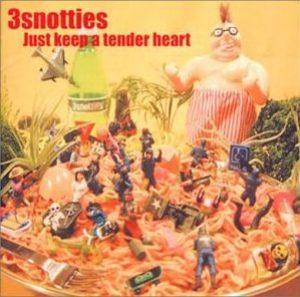 3Snotties - 2002 - Just Keep A Tender Heart