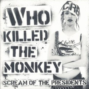 Scream Of The Presidents - 2005 - Who Killed The Monkey