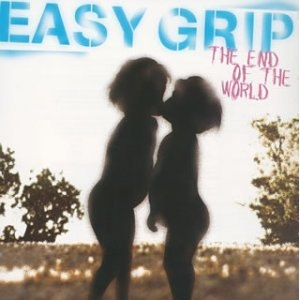 Easy Grip - 2003.08.20 - THE END OF THE WORLD