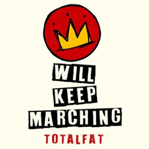 Totalfat - 2020.07.20 - Will Keep Marching