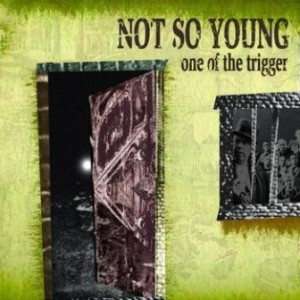 Not So Young - 2009 - One Of The Trigger (EP)